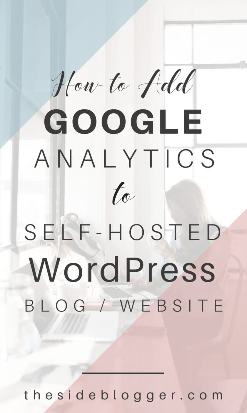 A step-by-step guide to adding Google Analytics to your self-hosted WordPress site by two methods: via your header.php file, or by using a plugin | The Side Blogger