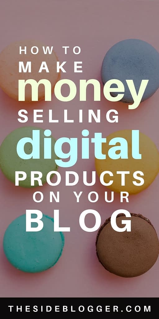 Create a passive income stream and make money online by selling digital products on your blog - by The Side Blogger