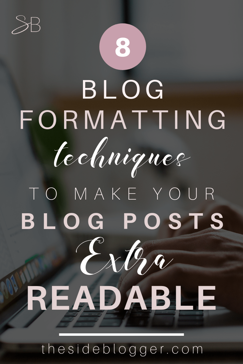 8 surprisingly easy blog formatting techniques on WordPress to make your blog posts extra readable | The Side Blogger #blogging #blogger #bloggingtips #wordpresstips #blogtraffic #writing #writingtips