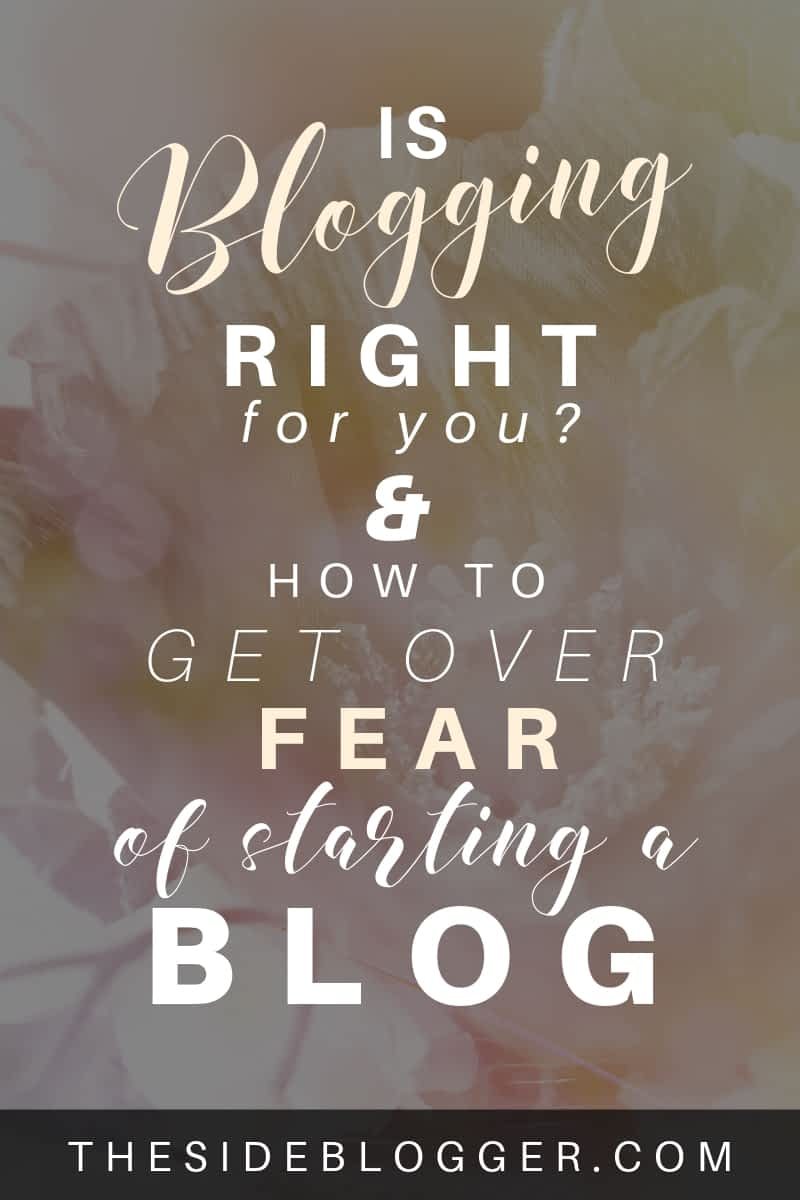 A reality check for those who're not sure if they should start a blog, whether blogging is right for them, and how to get over fear of starting a blog. - The Side Blogger #blog #blogging #blogger #fearofblogging #bloggingtips