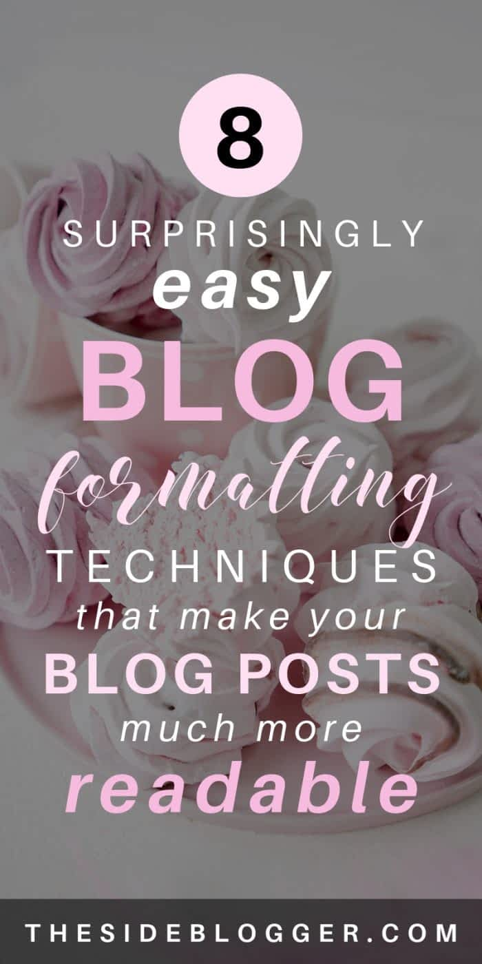 How you format your blog posts can make them much more readable. In this post, I've laid out 8 super easy blog post formatting techniques that will make your readers sliding down the post while gobbling up (actually reading) every bit of it! - The Side Blogger #blog #blogger #blogging #bloggingtips