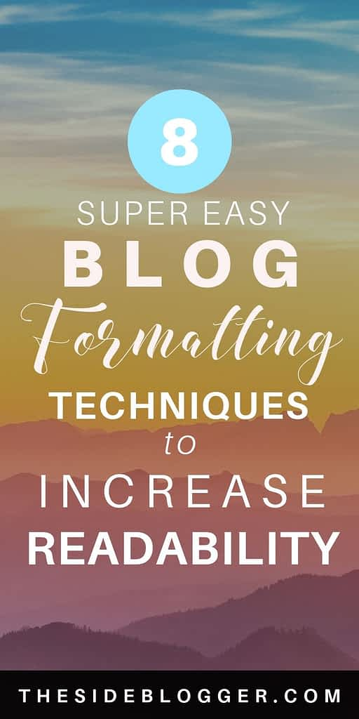 8 super easy blog formatting techniques that will make your blog posts instantly extra readable, keeping your audience in your blog longer. - The Side Blogger #blogger #blogging #blogformatting #bloggingtips