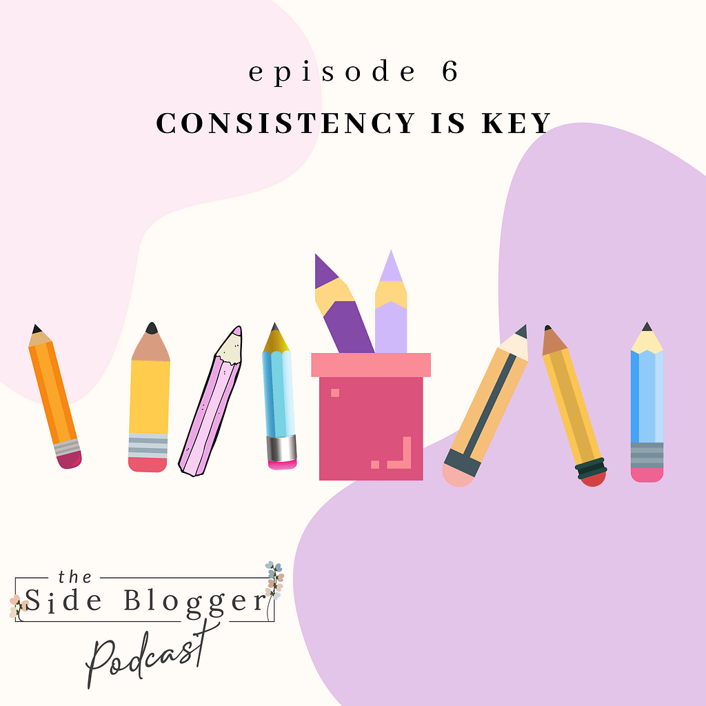 Podcast Episode 6 - Consistency is Key to Your Growth and Success