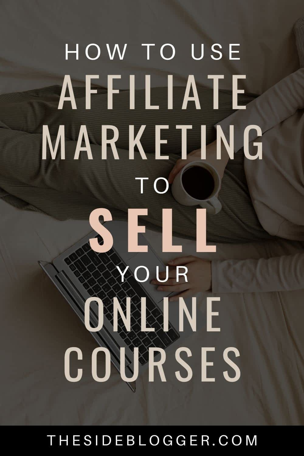 How to use affiliate marketers to sell your online courses
