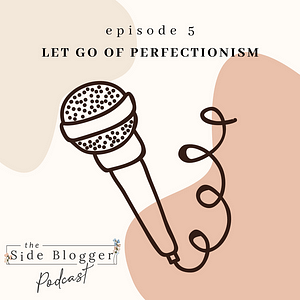 Podcast episode 5 - learn to be good enough, and ditch the idea of being a perfectionist