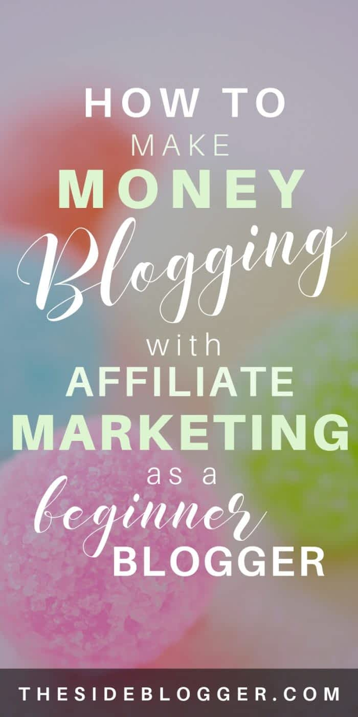A guide to making as a beginner blogger with affiliate marketing. - The Side Blogger #affiliatemarketing #makemoneyblogging #makemoneyonline #blogging #blogger #bloggingtips #blog
