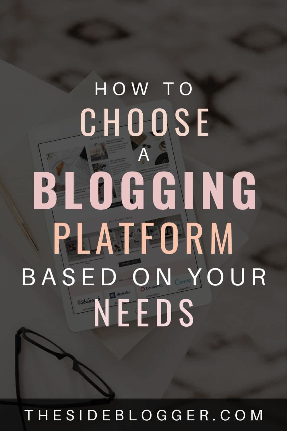 How to choose a blogging platform based on your needs.