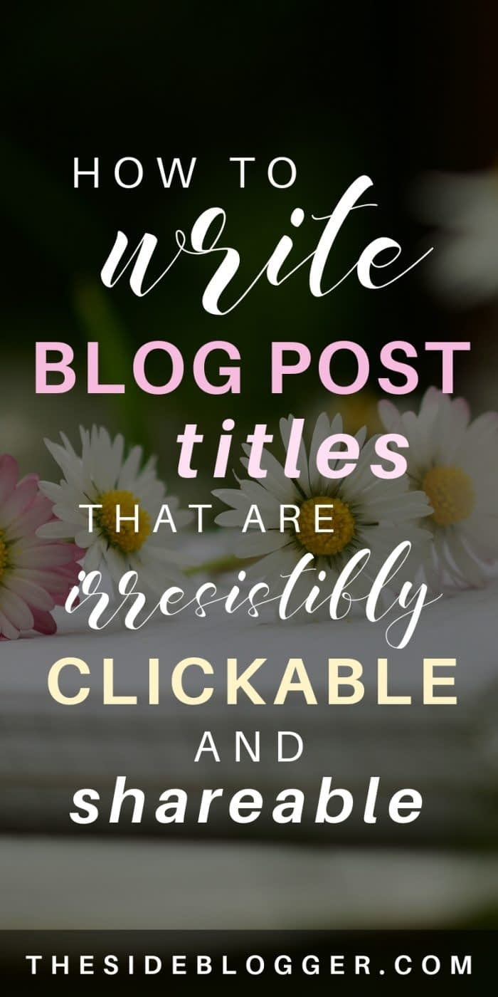 Fail-proof tips for writing EPIC blog post titles that people can't help but click on, and share across platforms. - The Side Blogger #blogger #blogging #bloggingtips