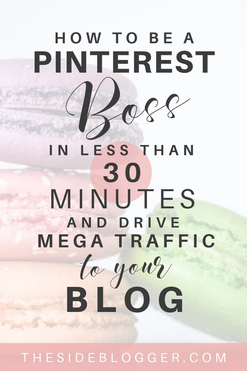 How to become a Pinterest Boss in less than 30 minutes and drive mega traffic to your blog - A Pinterest tutorial by The Side Blogger | #blogging #pinterest #pinteresttips #bloggingtips