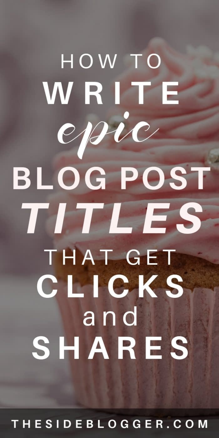 A detailed guide (with examples) of how to write epic blog post titles that readers can't help but click on and share like crazy. - The Side Blogger